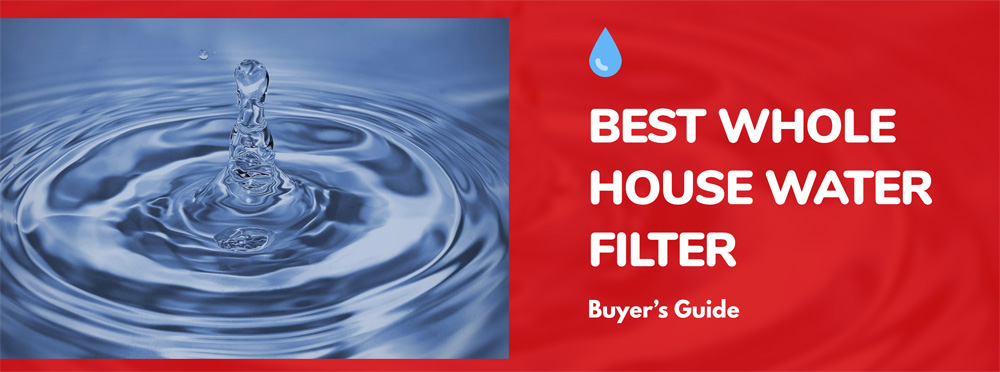 Best Whole House Water Filter Buyer's Guide
